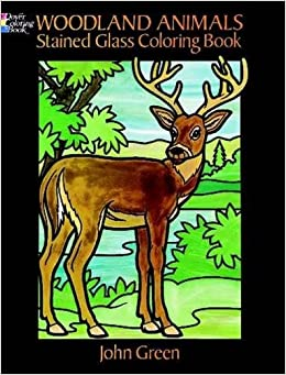 Woodland Animals Stained Glass Coloring Book Dover Nature John Green 9780486274812 Amazon Books