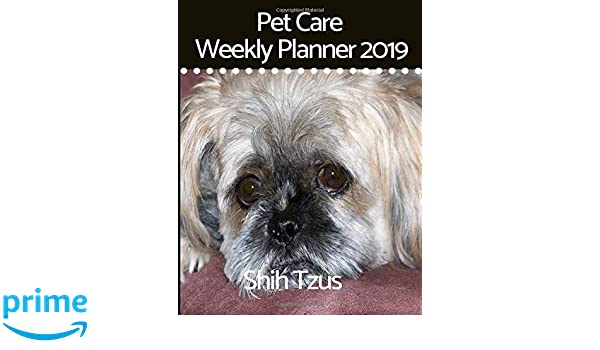 Pet Care Weekly Planner 2019 For Shih Tzus A 12 Month Weekly