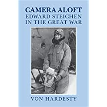 Camera Aloft: Edward Steichen in the Great War (Cambridge Centennial of Flight)
