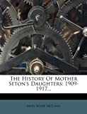 The History of Mother Seton's Daughters, Mary Agnes McCann, 1276092946