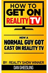 How To Get On Reality TV: How A Normal Guy Got Cast On Reality TV: The four year journey of a normal guy's journey to getting cast on Reality TV. Paperback