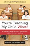 You're Teaching My Child What?, Miriam Grossman, 1596985542