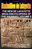 The New de Lafayette Mega Encyclopedia of Anunnaki. Volume 3, Maximillien De Lafayette, 0557646138