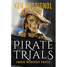 Pirate Trials: Famous Murderous Pirates Book Series: THE LIVES AND ADVENTURES of FAMOUS and SUNDRY PIRATES