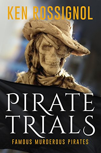 Pirate Trials: Famous Murderous Pirates Book Series: THE LIVES AND ADVENTURES of FAMOUS and SUNDRY PIRATES by [Rossignol, Ken, Johnson, Chas]