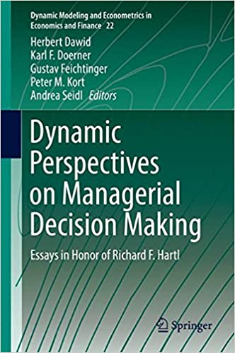 dynamic perspectives on managerial decision making essays in  dynamic perspectives on managerial decision making essays in honor of richard f hartl dynamic modeling and econometrics in economics and finance 1st ed