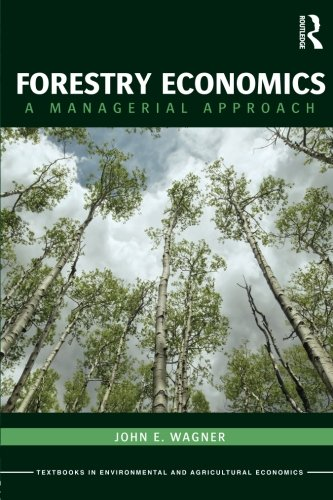 Forestry Economics: A Managerial Approach (Routledge Textbooks in Environmental and Agricultural Economics)