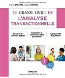 Le grand livre de l'analyse transactionnelle: Découvrir les concepts de base. Comprendre la construction de la personnalité. Appliquer l'AT au quotidien.