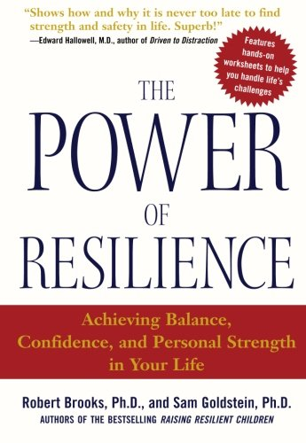 The Power of Resilience: Achieving Balance, Confidence, and Personal Strength in Your Life by Brooks, Robert/ Goldstein, Sam