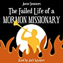 The Failed Life of a Mormon Missionary Audiobook by Jaron Summers Narrated by Jack Wynters