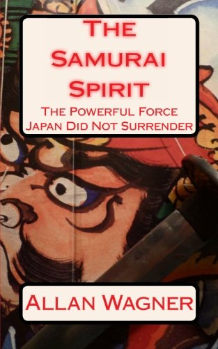 The Samurai Spirit . . . The Powerful Force Japan Did Not Surrender ebook