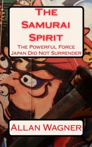 Download The Samurai Spirit . . . The Powerful Force Japan Did Not Surrender pdf epub