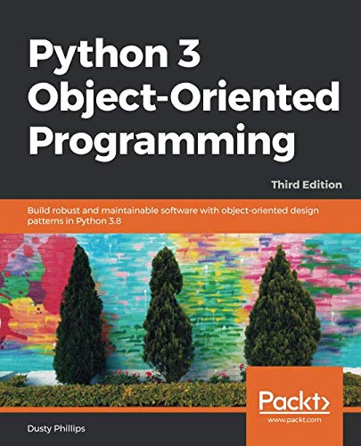Book cover of Python 3 Object-Oriented Programming: Build robust and maintainable software with object-oriented design patterns in Python 3.8, 3rd Edition by Dusty Phillips