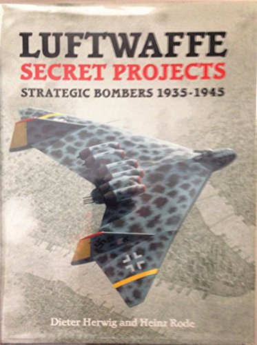 Luftwaffe Secret Projects: Strategic Bombers 1935-1945 and Luftwaffe Secret Projects: Fighters, 1939-1945 ()
