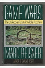 Game Wars: The Undercover Pursuit of Wildlife Poachers 1st edition by Reisner, Marc (1991) Hardcover Hardcover