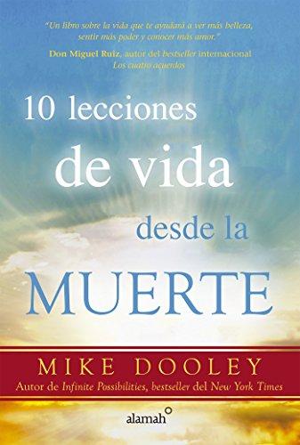 10 lecciones de vida desde la muerte (Spanish Edition)