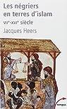 Les négriers en terre d'islam. La première traite des Noirs, VIIe-XVIe siècle par Heers
