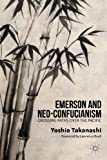 Emerson and Neo-Confucianism : Crossing Paths over the Pacific, Takanashi, Yoshio, 1137332921