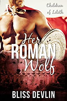 Her Roman Wolf (The Children of Lilith Book 4) by [Devlin, Bliss]