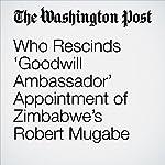 WHO Rescinds 'Goodwill Ambassador' Appointment of Zimbabwe's Robert Mugabe   Cleve R. Wootson Jr.