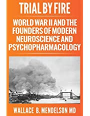 Trial by Fire: World War II and the Founders of Modern Neuroscience and Psychopharmacology