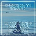 La méditation : Idées pour se lancer (Change ma vie 7) | Clotilde Dusoulier