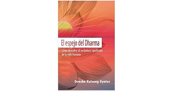 El espejo del Dharma: Cómo descubrir el verdadero significado de la vida humana eBook: Gueshe Kelsang Gyatso: Amazon.es: Tienda Kindle