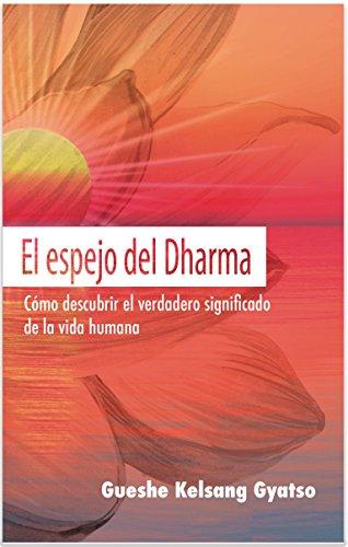 El espejo del Dharma: Cómo descubrir el verdadero significado de la vida humana (Spanish