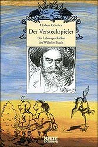 Der Versteckspieler: Die Lebensgeschichte des Wilhelm Busch (mit Abbildungen) (Beltz & Gelberg - Biographie)