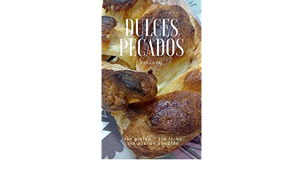 DULCES PECADOS: SIN GLUTEN-SIN LECHE-SIN AZÚCAR AÑADIDO (Spanish Edition) - Kindle edition by DOLCA GG. Children Kindle eBooks @ Amazon.com.