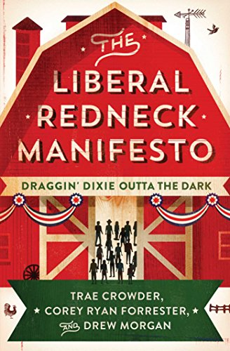The Liberal Redneck Manifesto: Draggin' Dixie Outta the Dark -