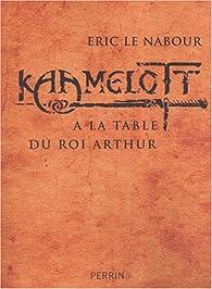 Kaamelott : A la table du roi Arthur par Eric Le Nabour