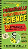 img - for The Book of Potentially Catastrophic Science: 50 Experiments for Daring Young Scientists (Irresponsible Science) book / textbook / text book