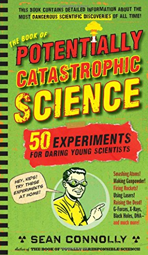 The Book of Potentially Catastrophic Science: 50 Experiments for Daring