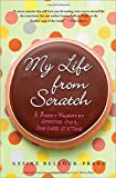img - for My Life from Scratch: A Sweet Journey of Starting Over, One Cake at a Time book / textbook / text book