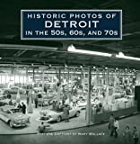 img - for Historic Photos of Detroit in the 50s, 60s, and 70s book / textbook / text book