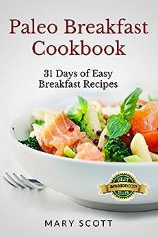Paleo Breakfast Cookbook: 31 Days of Easy Breakfast Recipes (31 Days of Paleo) by [Scott, Mary]