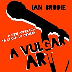 A Vulgar Art: A New Approach to Stand-Up Comedy