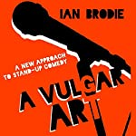 A Vulgar Art: A New Approach to Stand-Up Comedy: Folklore Studies in a Multicultural World | Ian Brodie