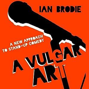 A Vulgar Art: A New Approach to Stand-Up Comedy Audiobook