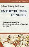 Entdeckungen in Nubien: Der erste europäische Forschungsreisende am Oberlauf des Nils 1813-1814 (Alte abenteuerliche Reiseberichte Edition Erdmann in der marixverlag GmbH)