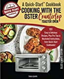 [Paperback]Cooking with The Oster Countertop Toaster Oven, A Quick-Start Cookbook: 101 Easy & Delicious Recipes, Plus Pro Tips & Illustrated Instructions, from Quick-Start Cookbooks!