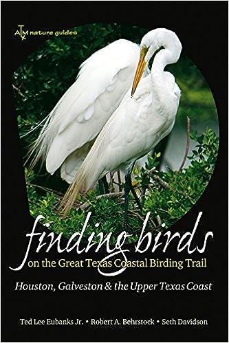 and the Upper Texas Coast Finding Birds on the Great Texas Coastal Birding Trail Galveston Houston