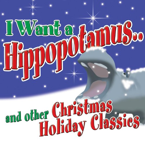 I Want a Hippopotamus for Christmas & Other Christmas Holiday Classics (Original Song Christmas Hippopotamus)