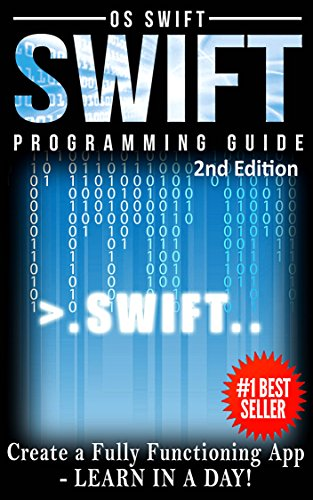 Programming: Swift: Create A Fully Functioning App: Learn In A Day! (Apps, PHP, HTML, Python, Programming Guide, Java, App Development) (Create A Android App In Android Studio)