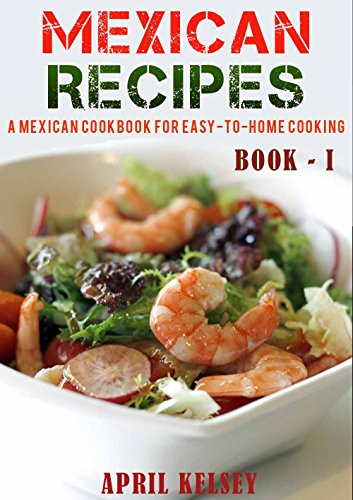 Mexican Recipes: Favourites Mexican Recipes To Make At Home (Mexican Cookbook Book 1) by April Kelsey