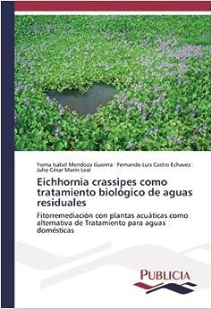 Eichhornia crassipes como tratamiento biológico de aguas residuales: Fitorremediación con plantas acuáticas como alternativa de Tratamiento para aguas domésticas