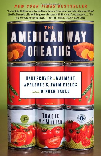 The American Way of Eating: Undercover at Walmart, Applebee's, Farm Fields and the Dinner Table by Tracie McMillan