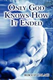 Only God Knows How It Ended, Rocco Calaci, 1451226233