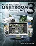 Adobe Photoshop Lightroom 3 - The Missing FAQ: Real Answers to Real Questions Asked by Lightroom Users